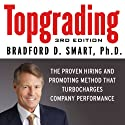 Topgrading, 3rd Edition: The Proven Hiring and Promoting Method That Turbocharges Company Performance (       UNABRIDGED) by Bradford D. Smart Narrated by Erik Synnestvedt