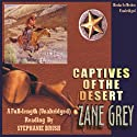 Captives of the Desert (       UNABRIDGED) by Zane Grey Narrated by Gene Engene
