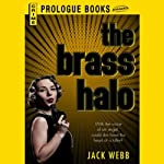 The Brass Halo (       UNABRIDGED) by Jack Webb Narrated by J. P. Guimont