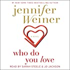 Who Do You Love: A Novel (       UNABRIDGED) by Jennifer Weiner Narrated by Sarah Steele, JD Jackson