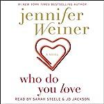 Who Do You Love: A Novel | Jennifer Weiner