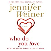 Who Do You Love: A Novel | [Jennifer Weiner]