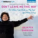 Don't Leave Me This Way: Or When I Get Back on My Feet You'll Be Sorry (       UNABRIDGED) by Julia Fox Garrison Narrated by Joyce Bean