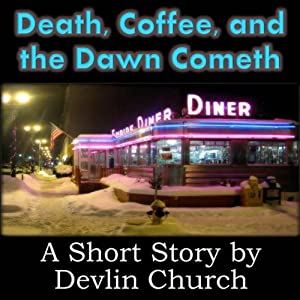 Death, Coffee, and the Dawn Cometh | [Devlin Church]