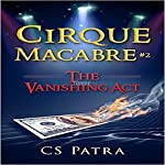 The Vanishing Act: Cirque Macabre, Book 2 | CS Patra