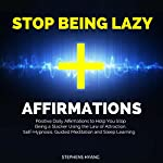 Stop Being Lazy Affirmations: Positive Daily Affirmations to Help You Stop Being a Slacker Using the Law of Attraction, Self-Hypnosis, Guided Meditation and Sleep Learning | Stephens Hyang