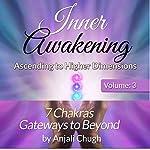 Inner Awakening: Ascending to Higher Dimensions, Vol. 3: 7 Chakras - Gateways to Beyond   Anjali Chugh