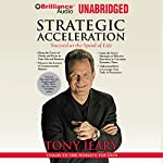 Strategic Acceleration: Succeed at the Speed of Life | Tony Jeary