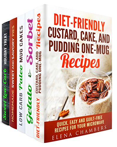 Diet-Friendly Desserts Box Set (5 in 1): Over 150 Refreshing, Yummy and Guilt-Free Cake, Pudding, Gelato, Pie, Cookie Recipes (Low-Carb Microwave Recipes) by Elena Chambers, Jemma Porter, Sheila Hope, Martha Olsen, Abby Chester