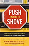 Push Has Come to Shove: Getting Our Kids the Education They Deserve--Even If It Means Picking a Fight by Perry, Dr. Steve (2012) Paperback