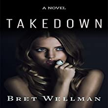 Takedown (       UNABRIDGED) by Bret Wellman Narrated by Jeff Simpson