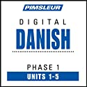 Danish Phase 1, Unit 01-05: Learn to Speak and Understand Danish with Pimsleur Language Programs