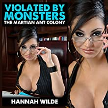 Violated by Monsters: The Martian Ant Colony (       UNABRIDGED) by Hannah Wilde Narrated by Hannah Wilde