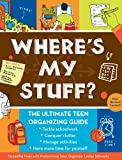 Wheres My Stuff?: The Ultimate Teen Organizing Guide