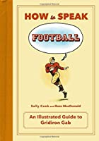 How to Speak Football: From Ankle Breaker to Zebra--an Illustrated Guide to Gridiron Gab