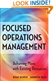 Focused Operations Management: Achieving More with Existing Resources