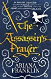The Assassin's Prayer: Mistress of the Art of Death 4 Ariana Franklin