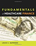 Fundamentals of Healthcare Finance (1567933157) by Louis C. Gapenski