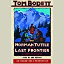 Norman Tuttle on the Last Frontier: A Novel in Stories (       UNABRIDGED) by Tom Bodett Narrated by Tom Bodett