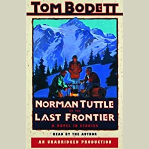 Norman Tuttle on the Last Frontier: A Novel in Stories | [Tom Bodett]