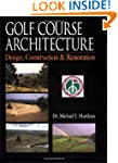 Golf Course Architecture: Design, Con...