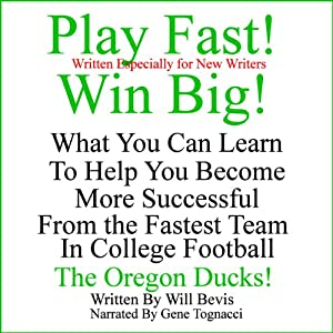 Play Fast! Win Big! What You Can Learn from the Fastest Team in College Football, the Oregon Ducks. | [Will Bevis]