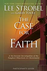 The Case for Faith Participant's Guide: A Six-Session Investigation of the Toughest Objections to Christianity