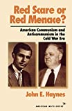 Red Scare or Red Menace?: American Communism and Anticommunism in the Cold War Era (American Ways Series)