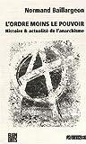 echange, troc Normand Baillargeon - L'ordre moins le pouvoir : Histoire & actualité de l'anarchisme