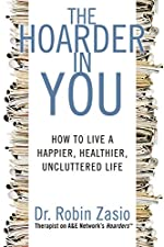 The Hoarder in You:Â How to Live a Happier, Healthier, Uncluttered Life