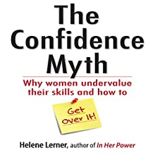 The Confidence Myth: Why Women Undervalue Their Skills, and How to Get Over It (       UNABRIDGED) by Helene Lerner Narrated by Marsha Mercant