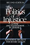 img - for The Politics of Injustice: Crime and Punishment in America 2nd (second) by Beckett, Katherine A., Sasson, Theodore (2003) Paperback book / textbook / text book