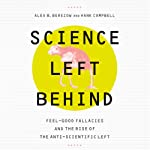 Science Left Behind: Feel-Good Fallacies and the Rise of the Anti-Scientific Left | Alex B. Berezow,Hank Campbell