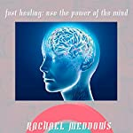 Fast Healing: Power of the Mind Hypnosis: Psychic Powers & Healing Powers, Guided Meditation, Positive Affirmations   Rachael Meddows