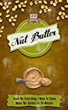 Nut Butter: Teach Me Everything I Need To Know About Nut Butters In 30 Minutes (Peanut - Almond - Walnut - Macadamia - Coconut)