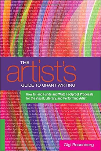 The Artist's Guide to Grant Writing: How to Find Funds and Write Foolproof Proposals for the Visual, Literary, and Performing Artist written by Gigi Rosenberg