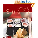 Sushi (Junge Küche). Nigiri, Maki, Temaki & Co.