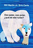 Oso Polar, Oso Polar, Que Es Ese Ruido? = Polar Bear, Polar Bear, What Do You Hear?[ OSO POLAR, OSO POLAR, QUE ES ESE RUIDO? = POLAR BEAR, POLAR BEAR, WHAT DO YOU HEAR? ] by Martin, Bill, Jr. (Author) Sep-01-02[ Hardcover ] (080506902X) by Martin, Bill, Jr.