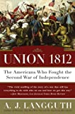 Union 1812: The Americans Who Fought the Second War of Independence (1416532781) by Langguth, A.J.