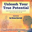 Unleash Your True Potential Rede von Glenn Harrold Gesprochen von: Glenn Harrold