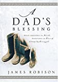 img - for A Dad's Blessing: Sometimes in Words, Sometimes Through Touch, Always by Example? by Robison, James published by Thomas Nelson [Hardcover] 2005 book / textbook / text book