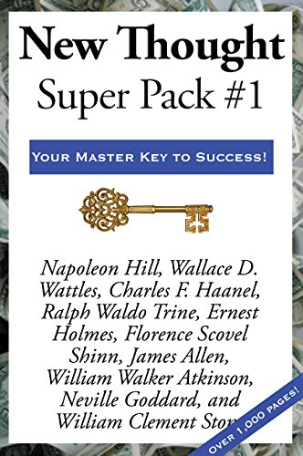 New Thought Super Pack #1: Think and Grow Rich, by Napoleon Hill;  The Science of Getting Rich, by Wallace D. Wattles;  The Master Key System, by Charles … of Life And How To Play It, by Florence…
