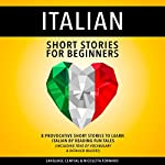 Italian Short Stories for Beginners: 8 Provocative Short Stories to Learn Italian by Reading Fun Tales |  Language Central,Nicoletta Fornaro