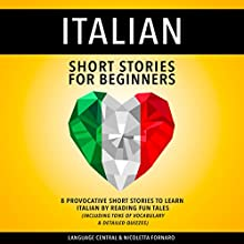 Italian Short Stories for Beginners: 8 Provocative Short Stories to Learn Italian by Reading Fun Tales | Livre audio Auteur(s) :  Language Central, Nicoletta Fornaro Narrateur(s) : Susana Larraz, Carmen Lov