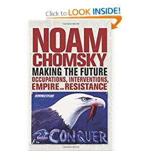 Making The Future - Occupations, Interventions, Empire and Resistance  - Noam Chomsky