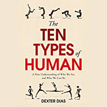 The Ten Types of Human: A New Understanding of Who We Are, and Who We Can Be Audiobook by Dexter Dias Narrated by Tom Clegg
