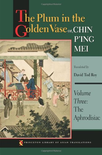 The Plum in the Golden Vase or, Chin P'ing Mei, Volume Three: The Aphrodisiac (Princeton Library of Asian Translations)