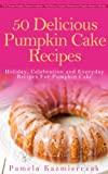 img - for 50 Delicious Pumpkin Cake Recipes - Holiday, Celebration and Everyday Recipes For Pumpkin Cake (The Ultimate Pumpkin Desserts Cookbook - The Delicious ... Desserts and Pumpkin Recipes Collection 3) book / textbook / text book