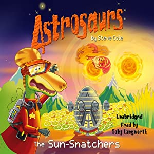 Astrosaurs: The Sun-Snatchers, Book 12 | [Steve Cole]
