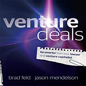 Venture Deals: Be Smarter Than Your Lawyer and Venture Capitalist | [Jason Mendelson, Brad Feld]